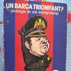 Coleccionismo deportivo: FC BARCELONA CF BARÇA TRIOMFANT ANTOLOGIA DE UNA INCONCLUENCIA CASTELLANO TAPAS FATIGADAS VER FOTOS . Lote 26797528