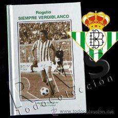 Coleccionismo deportivo: LIBRO ROGELIO SOSA SIEMPRE VERDIBLANCO - BIOGRAFÍA DE BÉTICO FÚTBOL BETIS DEPORTE FUTBOLISTA ANDALUZ. Lote 27224527