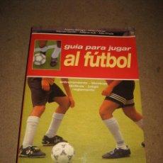 Coleccionismo deportivo: GUIA PARA JUGAR AL FUTBOL ENTRENAMIENTO.TECNICA.TACTICAS DE JUEGO.REGLAMENTO ED.DE VECCHI 1999. Lote 28247293