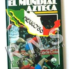 Coleccionismo deportivo: LIBRO - EL MUNDIAL AZTECA MÉXICO 86 - FÚTBOL DEPORTE CAMPEONATO MUNDIALES 1986 FOTOS MÉJICO EQUIPOS. Lote 28845382
