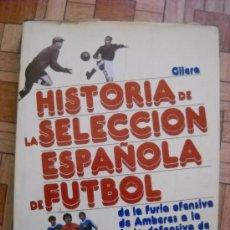 Coleccionismo deportivo: HISTORIA DE LA SELECCIÓN ESPAÑOLA DE FÚTBOL - GILERA - 1978 - 392 PÁG.. Lote 28912146