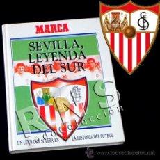 Coleccionismo deportivo: LIBRO SEVILLA FC LEYENDA DEL SUR - FÚTBOL CLUB MUY ILUSTRADO DEPORTE HISTORIA FOTOS DIARIO MARCA SFC. Lote 119305691