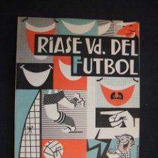 Coleccionismo deportivo: RIASE UD. DEL FUTBOL - POR FIDELITO - CON DEDICATORIA Y AUTOGRAFO DEL AUTOR - IMPRENTA DARDO - 1965 . Lote 29136571