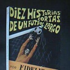 Coleccionismo deportivo: FERNANDO GONZÁLEZ MART CON OCURRENCIAS DE FIDELITO. DIEZ HISTORIAS CORTAS DE UN FÚTBOL LARGO. 1970. Lote 30713620