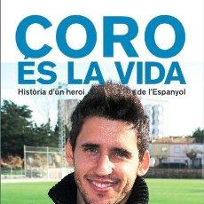 Coleccionismo deportivo: 'CORO ÉS LA VIDA', BIOGRAFÍA OFICIAL DE FERRAN COROMINAS, JUGADOR DEL RCD ESPANYOL RCD ESPAÑOL. Lote 39922780