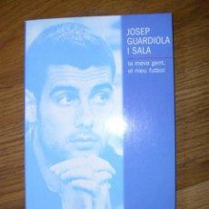 LIBRO - JOSEP GUARDIOLA I SALA , LA MEVA GENT , EL MEU FUTBOL- 160 PAGINAS EN CATALAN