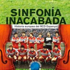 Coleccionismo deportivo: SINFONÍA INACABADA LIBRO DEDICADO 50 AÑOS DEL RCD ESPANYOL EN EUROPA COPA UEFA INTERTOTO FÚTBOL. Lote 154145364