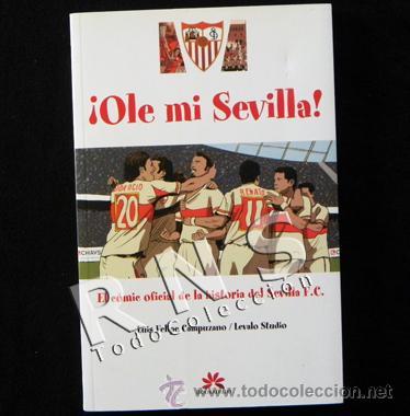 ¡ OLE MI SEVILLA ! - CÓMIC DEL CENTENARIO SEVILLA FC - FÚTBOL CLUB - HISTORIA SEVILLISMO SFC DEPORTE (Coleccionismo Deportivo - Libros de Fútbol)