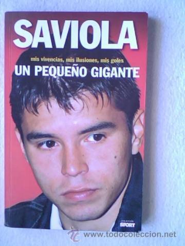 SAVIOLA, UN PEQUEÑO GIGANTE, MIS VIVENCIAS, MIS ILUSIONES, MIS GOLES - COLECCION SPORT 2002 (Coleccionismo Deportivo - Libros de Fútbol)