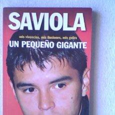 Coleccionismo deportivo: SAVIOLA, UN PEQUEÑO GIGANTE, MIS VIVENCIAS, MIS ILUSIONES, MIS GOLES - COLECCION SPORT 2002. Lote 32609998
