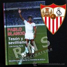 Coleccionismo deportivo: PABLO BLANCO TESÓN Y SEVILLISMO JUGADOR SEVILLA FC ANDALUZ BIOGRAFÍA FÚTBOL DEPORTE FOTOS LIBRO SFC. Lote 32940086