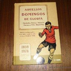 Coleccionismo deportivo: AQUELLOS DOMINGOS DE GLORIA. LIBRO DEPORTIVO. NUEVO. 279 PAGINAS. Lote 33810633