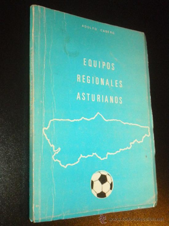 EQUIPOS REGIONALES ASTURIANOS / ADOLFO CASERO , 1979 (Coleccionismo Deportivo - Libros de Fútbol)