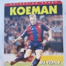 Coleccionismo deportivo: KOEMAN , SU VIDA Y EL BARÇA, COLECCION SPORT, - FUTBOL CLUB BARVELONA. Lote 34939586