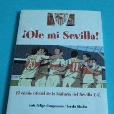 Coleccionismo deportivo: ¡ OLE MI SEVILLA !. EL CÓMIC OFICIAL DE LA HISTORIA DEL SEVILLA F.C.. LUIS FELIPE CAMPUZANO / LEVALO. Lote 34955086