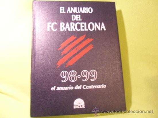 EL ANUARIO DEL FC BARCELONA. 98.99, EL ANUARIO DEL CENTENARIO. DICUR. 598 PAGINAS. TAPA DURA. 24 X 3 (Coleccionismo Deportivo - Libros de Fútbol)