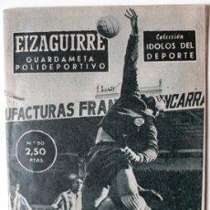 Coleccionismo deportivo: COLECCION IDOLOS DEL DEPORTE Nº 50. EIZAGUIRRE (OSASUNA), GUARDAMETA POLIDEPORTIVO (1959). Lote 35885805
