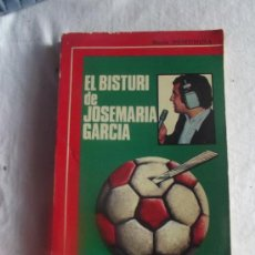 Coleccionismo deportivo: EL BISTURI DE JOSEMARIA GARCIA . Lote 36157456