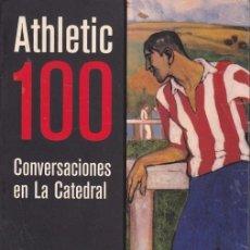 Coleccionismo deportivo: ATHLETIC 100. CONVERSACIONES EN LA CATEDRAL. ATHLETIC CLUB BILBAO. EL PAIS - AGUILAR (1998). RAREZA!. Lote 36360918