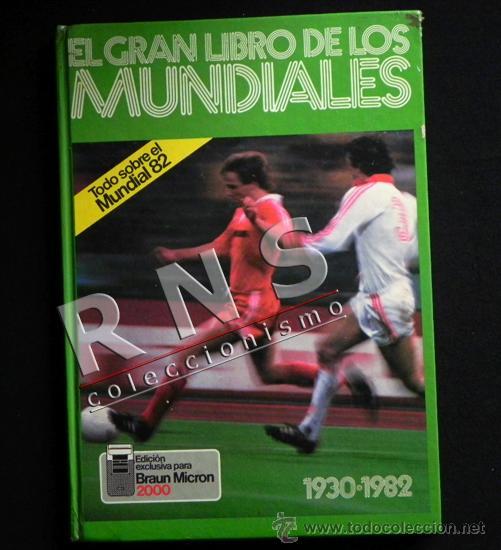 GRAN LIBRO DE LOS MUNDIALES - FÚTBOL MUNDIAL DEPORTE HISTORIA FOTOS - ESPAÑA 82 ETC- 1930 - 1982 (Coleccionismo Deportivo - Libros de Fútbol)