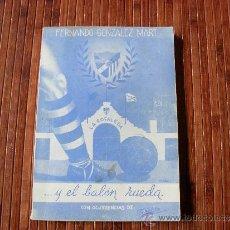 Coleccionismo deportivo: Y EL BALON RUEDA - FERNANDO GONZALEZ MART 1953 CON FIRMA DEL AUTOR. Lote 36953488