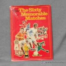 Coleccionismo deportivo: THE SIXTY MEMORABLE MATCHES BOOK OF FOOTBALLS . Lote 36965691