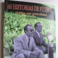 Coleccionismo deportivo: 60 HISTORIAS DE FÚTBOL VIVIDAS POR PERIODISTAS. GIL, ALFONSO. 2004. Lote 37179366