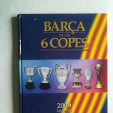 Coleccionismo deportivo: F.C. BARCELONA - LIBRO BARÇA DE LES 6 COPES - 2009 UN AÑO QUE HACE HISTÓRIA - EN CATALÁN - VER FOTOS. Lote 112848968