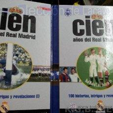 Coleccionismo deportivo: CIEN AÑOS DEL REAL MADRID - CIEN HISTORIAS,INTREGAS Y REVELACIONES I Y II. Lote 37291325