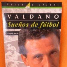 Coleccionismo deportivo: VALDANO. SUEÑOS DE FUTBOL. CARMELO MARTIN. VISTO Y LEIDO. EL PAIS AGUILAR, 1995. RUSTICA CON SOLAPA.. Lote 37668962