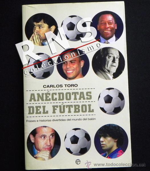 LIBRO ANÉCDOTAS DEL FÚTBOL CARLOS TORO DEPORTE HISTORIA REAL MADRID BARCELONA SELECCIÓN ESPAÑOLA (Coleccionismo Deportivo - Libros de Fútbol)