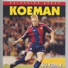 Coleccionismo deportivo: KOEMAN, SU VIDA Y EL BARÇA - COLECCION SPORT 1995 - IMPECABLE. Lote 140461209