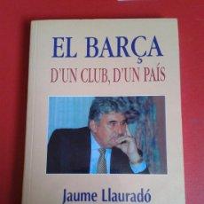 Coleccionismo deportivo: LIBRO JAUME LLAURADÓ EL BARÇA CAMPAÑA CANDIDATO ELECCIONES PRESIDENCIA BARÇA FC F.C BARCELONA. Lote 38053978