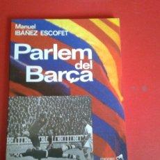 Coleccionismo deportivo: LIBRO PARLEM DEL BARÇA MANUEL IBÁÑEZ ESCOFET BARÇA FC F.C CF FÚTBOL CLUB BARCELONA. Lote 41187262