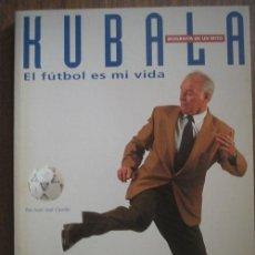 Coleccionismo deportivo: KUBALA. EL FÚTBOL ES MI VIDA. CASTILLO, JUAN JOSÉ. 1993. Lote 38221154