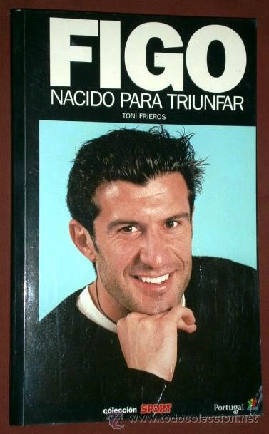 FIGO, NACIDO PARA TRIUNFAR POR TONI FRIEROS DE EDECASA / SPORT EN BARCELONA 2000 PRIMERA EDICIÓN (Coleccionismo Deportivo - Libros de Fútbol)