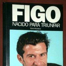 Coleccionismo deportivo: FIGO, NACIDO PARA TRIUNFAR POR TONI FRIEROS DE EDECASA / SPORT EN BARCELONA 2000 PRIMERA EDICIÓN. Lote 38705902