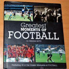 Coleccionismo deportivo: LIBRO EN INGLÉS: GREATEST MOMENTS OF FOOTBALL - BY GRAHAM BETTS - AÑO 2008. Lote 38735499