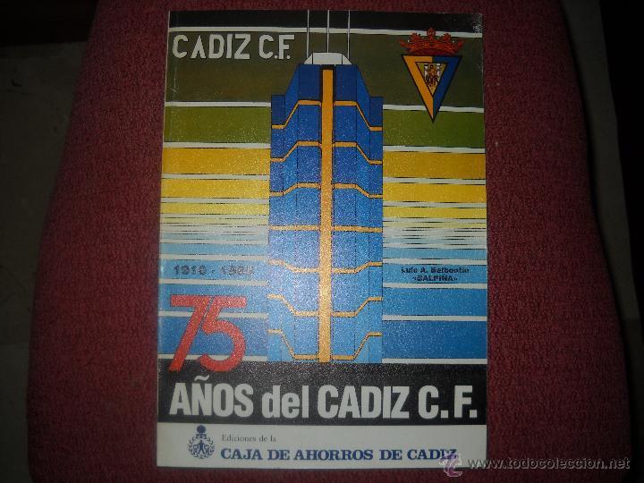 CADIZ C.F 1910-1985 ,75 AÑOS DEL CADIZ C.F.EDICIONES DE LA CAJA DE AHORROS DE CADIZ (Coleccionismo Deportivo - Libros de Fútbol)