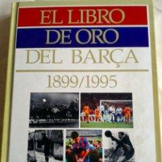 Coleccionismo deportivo: LIBRO DE ORO DEL BARÇA DEL 1899 AL 1995- DE EL PERIODICO -. Lote 40147633