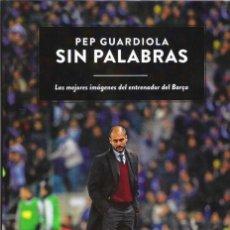 Coleccionismo deportivo: LIBRO FOTOGRÁFICO PEP GUARDIOLA SENSE PARAULES LES MILLORS IMATGES DE L'ENTRENADOR DEL BARÇA 80 P.. Lote 40182259