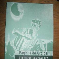 Coleccionismo deportivo: PAGINAS DE ORO DEL FUTBOL ANDALUZ. MIGUEL ANGEL CORTES Y ANGEL ACIEN. JUNTA DE ANDALUCIA *. Lote 40469869