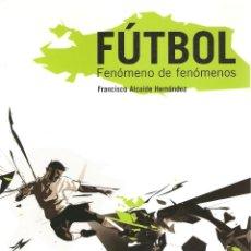 Coleccionismo deportivo: FÚTBOL. FENÓMENO DE FENÓMENOS. FRANCISCO ALCAIDE HERNÁNDEZ.--3ª COMPRA ENVÍO GRATIS--------. Lote 40774798