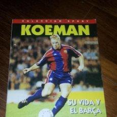 Coleccionismo deportivo: KOEMAN SU VIDA Y EL BARÇA - F.C. BARCELONA - SPORT - 1995. Lote 41040742