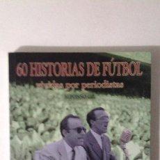 Coleccionismo deportivo: 60 HISTORIAS DE FUTBOL, VIVIDAS POR PERIODISTAS, ALFONSO GIL, 2004. Lote 41220894