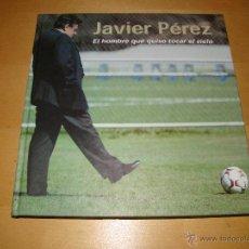 Coleccionismo deportivo - Javier Pérez. El hombre que quiso tocar el cielo - 41313040