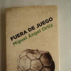 Coleccionismo deportivo: FUERA DE JUEGO. MIGUEL ANGEL ORTIZ. CABALLO DE TROYA.2013 330 PAG. Lote 41635107