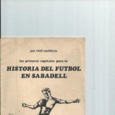 Coleccionismo deportivo: LOS PRIMEROS CAPITULOS PARA LA HISTORIA DEL FUTBOL EN SABADELL. Lote 41687601