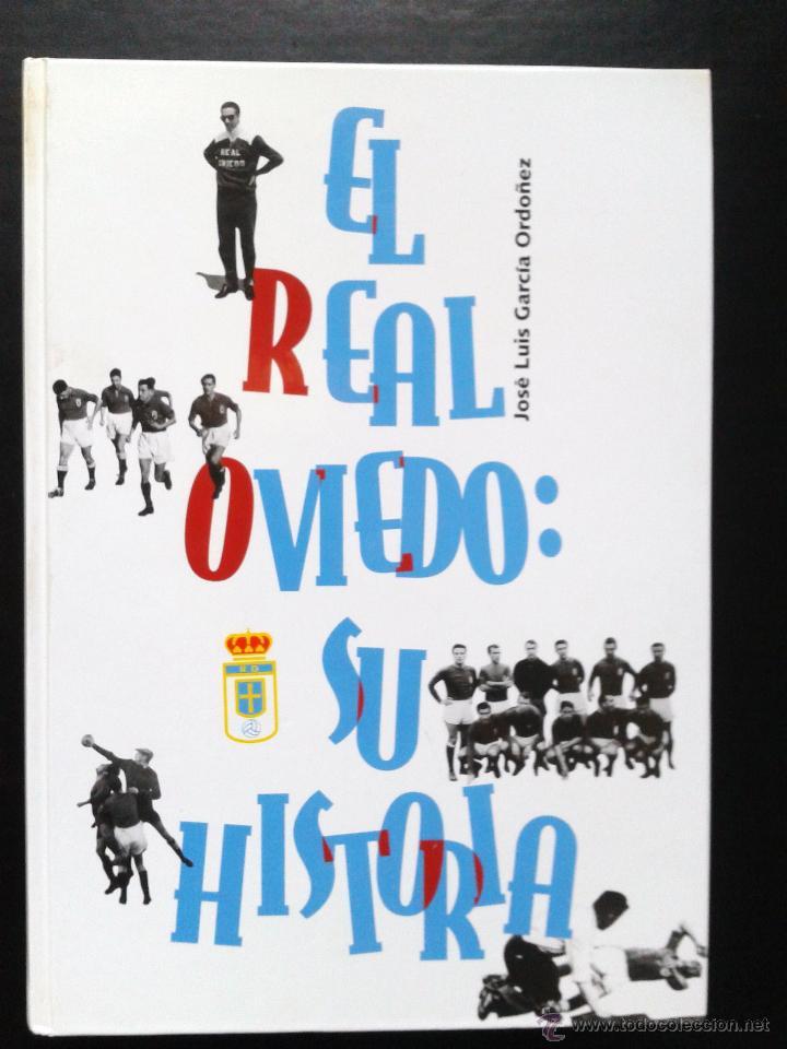 EL REAL OVIEDO SU HISTORIA DE JOSE LUIS GARCIA ORDOÑEZ. (Coleccionismo Deportivo - Libros de Fútbol)
