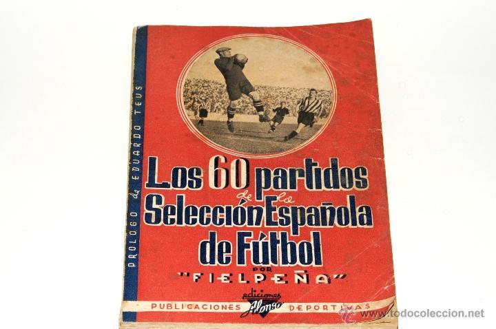 LOS 60 PARTIDOS DE LA SELECCION ESPAÑOLA DE FUTBOL POR FIELPEÑA EDICIONES ALONSO, AÑO 1941 (Coleccionismo Deportivo - Libros de Fútbol)